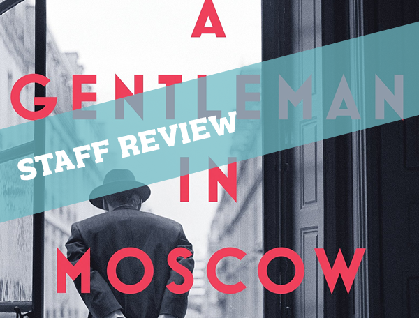 Staff Review A Gentleman in Moscow